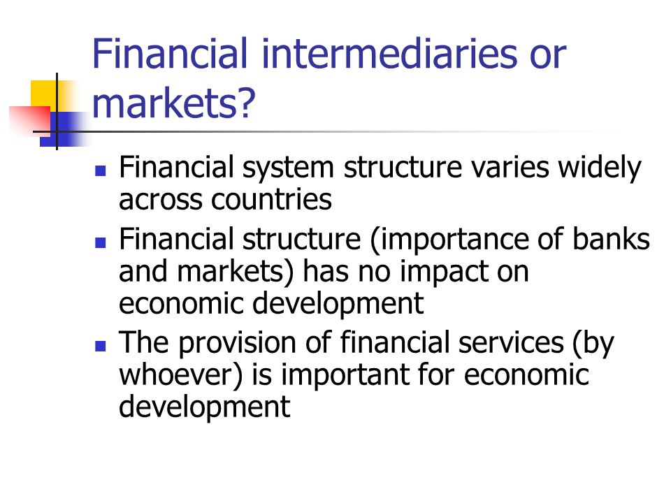 Financial intermediaries or markets? Financial system structure varies widely across countries Financial structure (importance of banks and markets) h