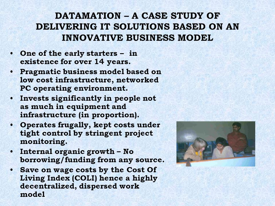 DATAMATION – A CASE STUDY OF DELIVERING IT SOLUTIONS BASED ON AN INNOVATIVE BUSINESS MODEL One of the early starters – in existence for over 14 years.