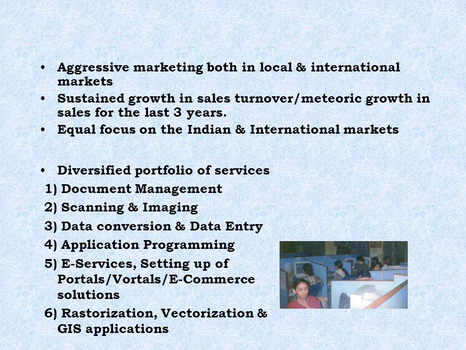 Aggressive marketing both in local & international markets Sustained growth in sales turnover/meteoric growth in sales for the last 3 years.