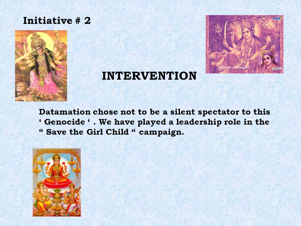 Initiative # 2 INTERVENTION Datamation chose not to be a silent spectator to this Genocide. We have played a leadership role in the Save the Girl Chil