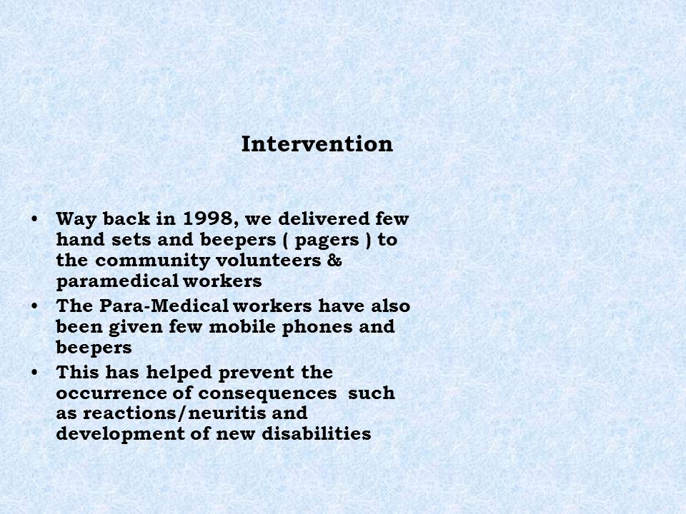 Intervention Way back in 1998, we delivered few hand sets and beepers ( pagers ) to the community volunteers & paramedical workers The Para-Medical wo