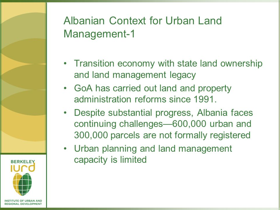 Albanian Context for Urban Land Management-1 Transition economy with state land ownership and land management legacy GoA has carried out land and property administration reforms since 1991.