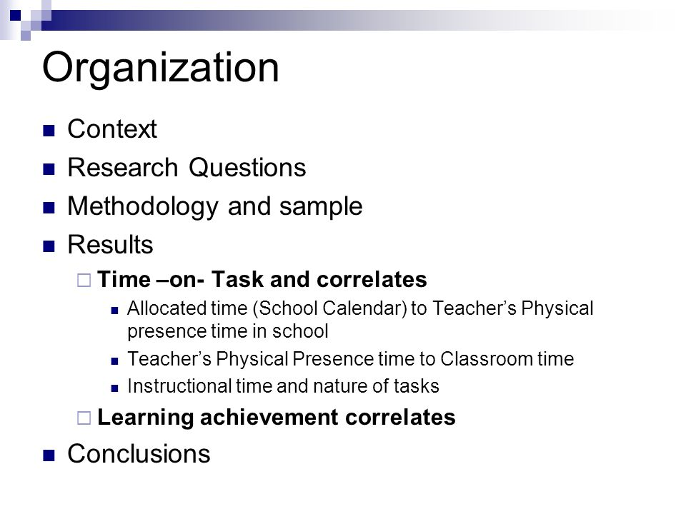 Organization Context Research Questions Methodology and sample Results Time –on- Task and correlates Allocated time (School Calendar) to Teachers Phys