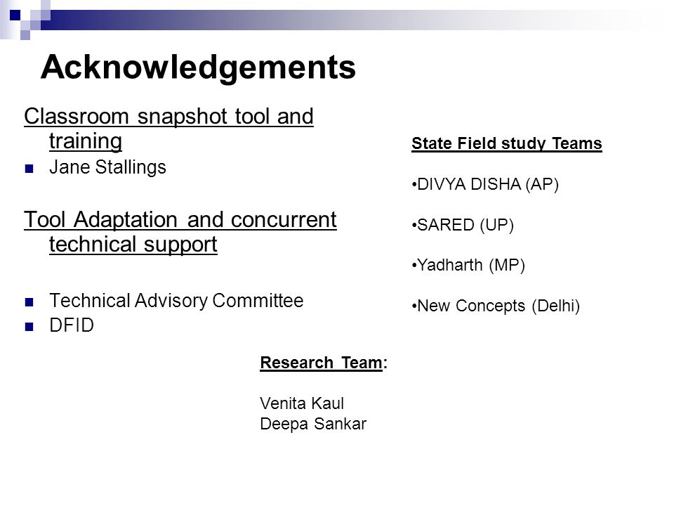 Acknowledgements Classroom snapshot tool and training Jane Stallings Tool Adaptation and concurrent technical support Technical Advisory Committee DFI
