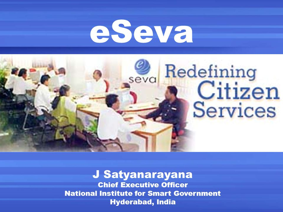 eSeva J Satyanarayana Chief Executive Officer National Institute for Smart Government Hyderabad, India