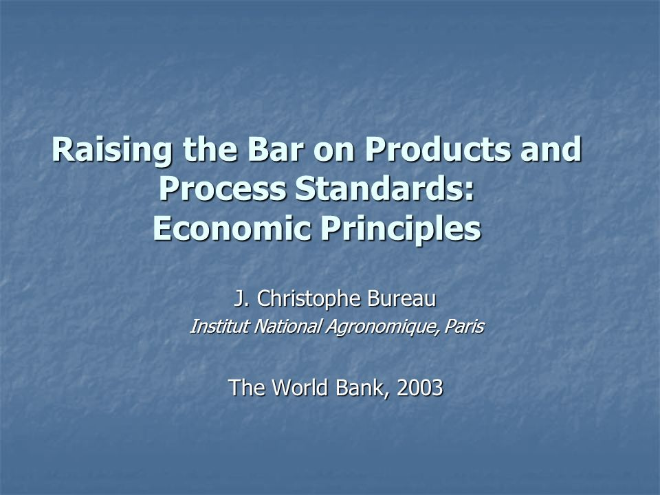 Raising the Bar on Products and Process Standards: Economic Principles J.