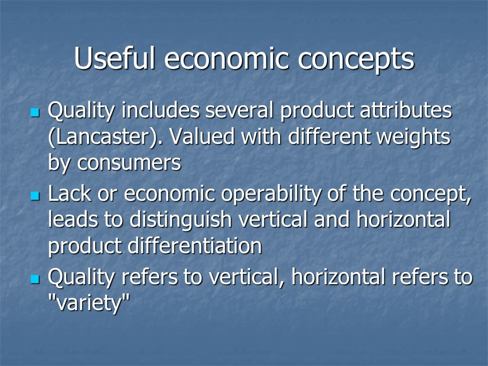 Useful economic concepts Quality includes several product attributes (Lancaster).