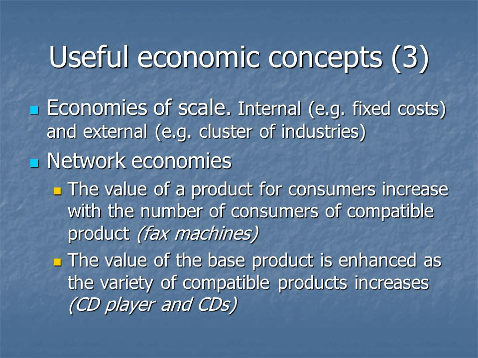 Useful economic concepts (3) Economies of scale. Internal (e.g.