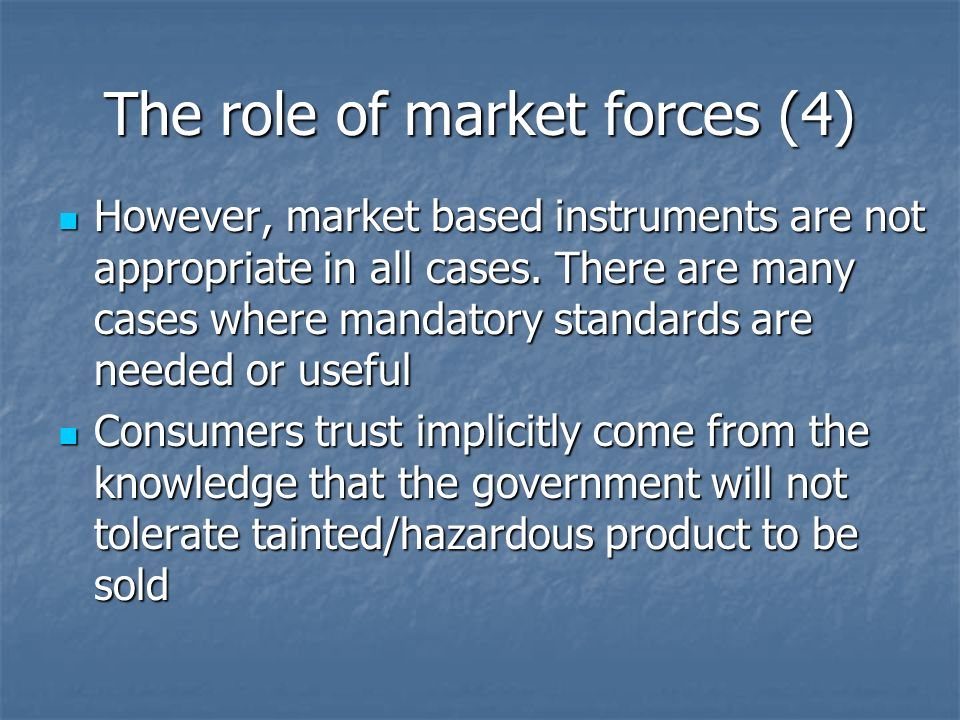 The role of market forces (4) However, market based instruments are not appropriate in all cases.