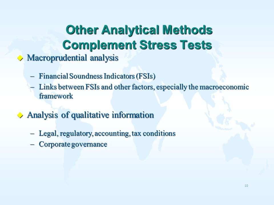 10 Other Analytical Methods Complement Stress Tests Other Analytical Methods Complement Stress Tests u Macroprudential analysis –Financial Soundness I