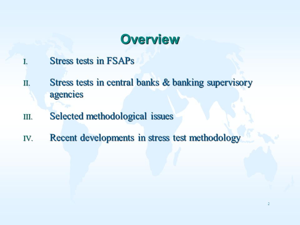 2 Overview I. Stress tests in FSAPs II. Stress tests in central banks & banking supervisory agencies III. Selected methodological issues IV. Recent de