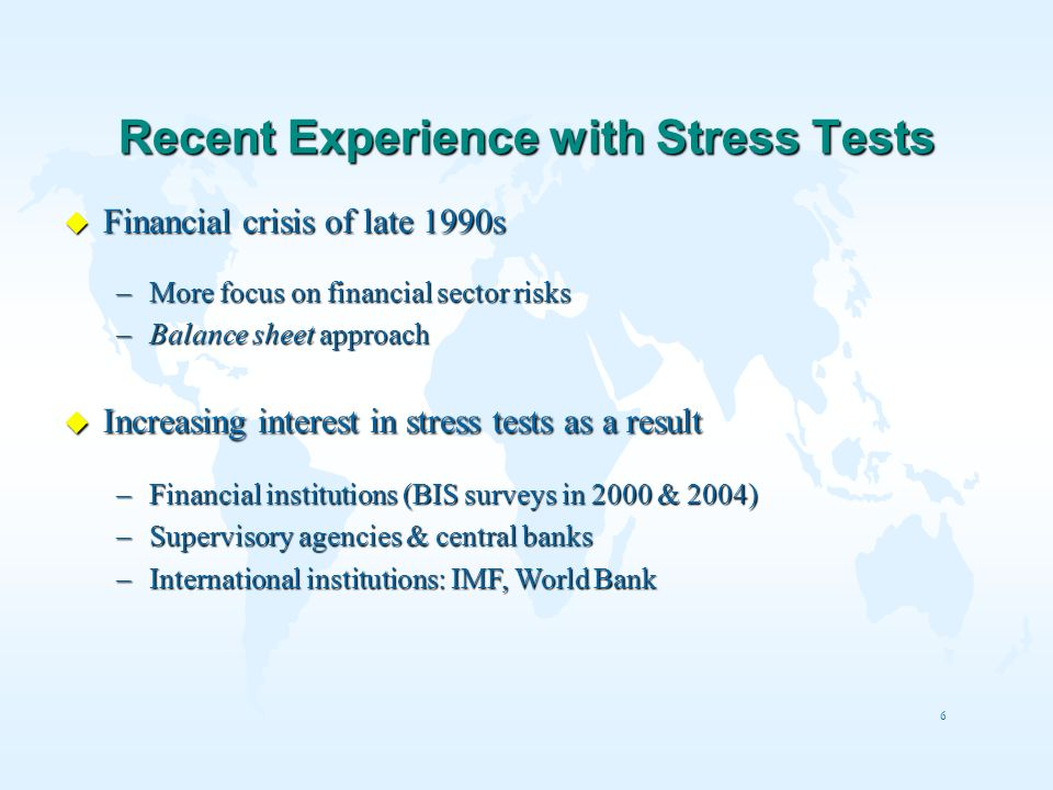 6 Recent Experience with Stress Tests u Financial crisis of late 1990s –More focus on financial sector risks –Balance sheet approach u Increasing inte