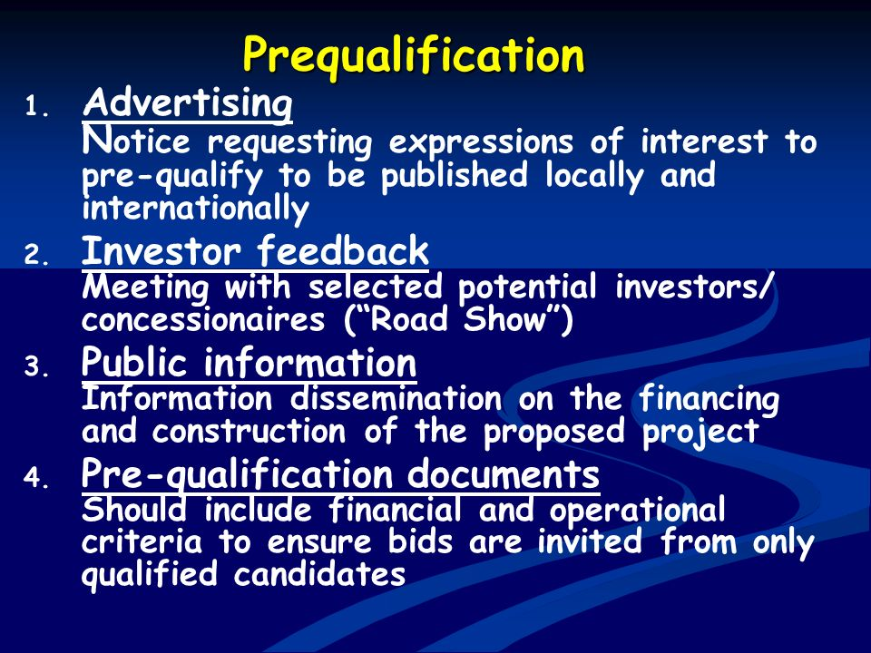 Prequalification 1. 1. Advertising N otice requesting expressions of interest to pre-qualify to be published locally and internationally 2. 2. Investo