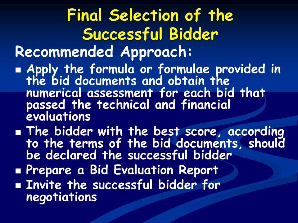 Final Selection of the Successful Bidder Recommended Approach: Apply the formula or formulae provided in the bid documents and obtain the numerical as