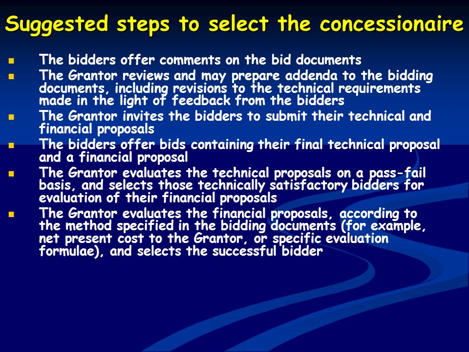 Suggested steps to select the concessionaire The bidders offer comments on the bid documents The Grantor reviews and may prepare addenda to the biddin