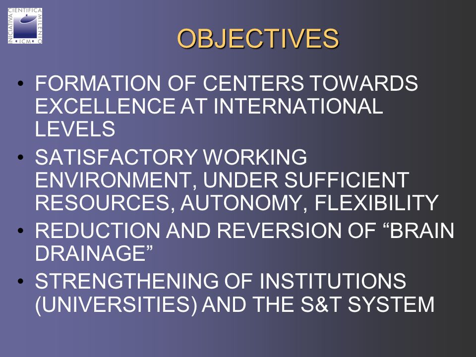 OBJECTIVES FORMATION OF CENTERS TOWARDS EXCELLENCE AT INTERNATIONAL LEVELS SATISFACTORY WORKING ENVIRONMENT, UNDER SUFFICIENT RESOURCES, AUTONOMY, FLE