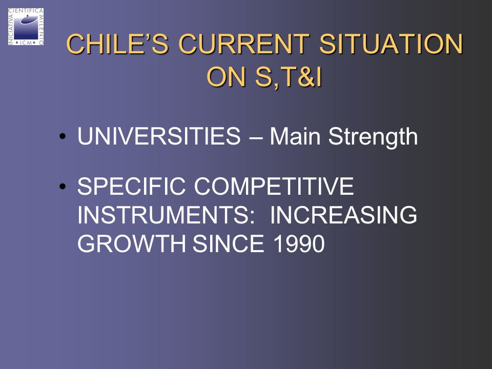 CHILES CURRENT SITUATION ON S,T&I UNIVERSITIES – Main Strength SPECIFIC COMPETITIVE INSTRUMENTS: INCREASING GROWTH SINCE 1990