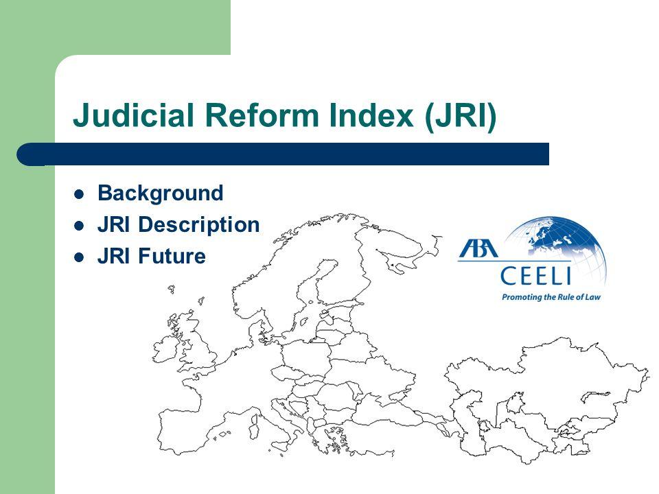 Judicial Reform Index (JRI) Background JRI Description JRI Future