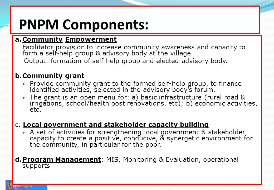 PNPM Components: a.Community Empowerment Facilitator provision to increase community awareness and capacity to form a self-help group & advisory body at the village.