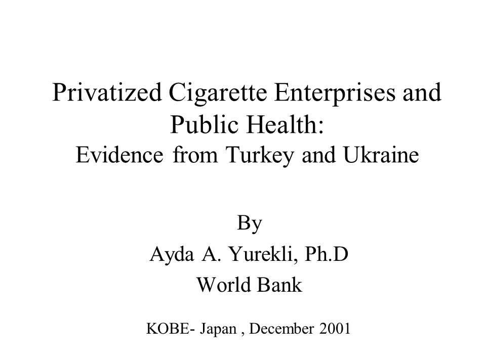 Privatized Cigarette Enterprises and Public Health: Evidence from Turkey and Ukraine By Ayda A.