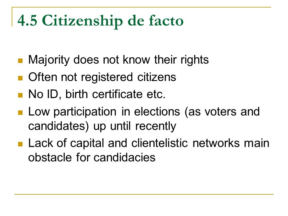 4.5 Citizenship de facto Majority does not know their rights Often not registered citizens No ID, birth certificate etc.
