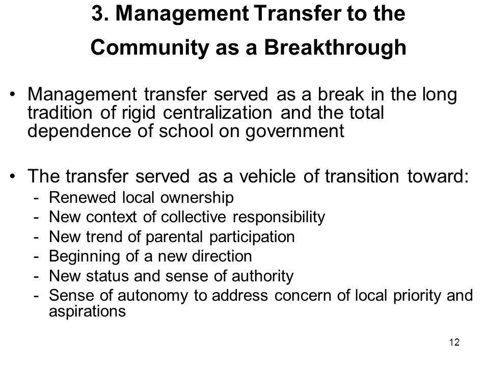 12 3. Management Transfer to the Community as a Breakthrough Management transfer served as a break in the long tradition of rigid centralization and t
