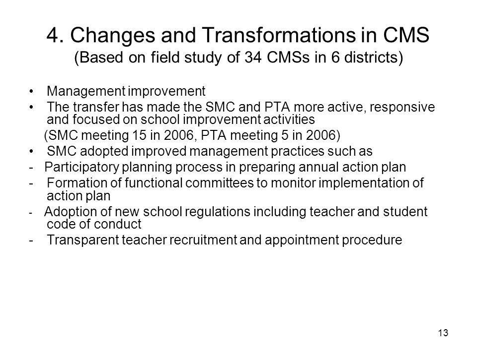 13 4. Changes and Transformations in CMS (Based on field study of 34 CMSs in 6 districts) Management improvement The transfer has made the SMC and PTA