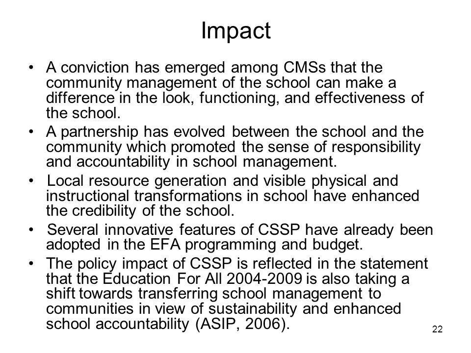 22 Impact A conviction has emerged among CMSs that the community management of the school can make a difference in the look, functioning, and effectiveness of the school.