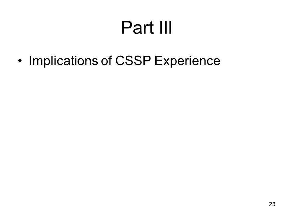 23 Part III Implications of CSSP Experience