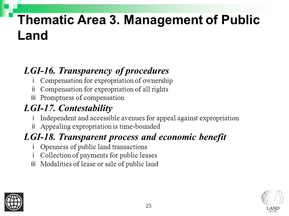 23 Thematic Area 3. Management of Public Land LGI-16. Transparency of procedures i Compensation for expropriation of ownership ii Compensation for exp