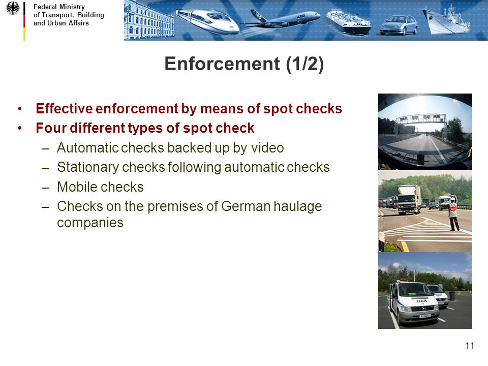 Federal Ministry of Transport, Building and Urban Affairs 11 Enforcement (1/2) Effective enforcement by means of spot checks Four different types of s
