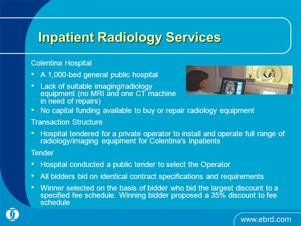 Inpatient Radiology Services Colentina Hospital A 1,000-bed general public hospital Lack of suitable imaging/radiology equipment (no MRI and one CT ma