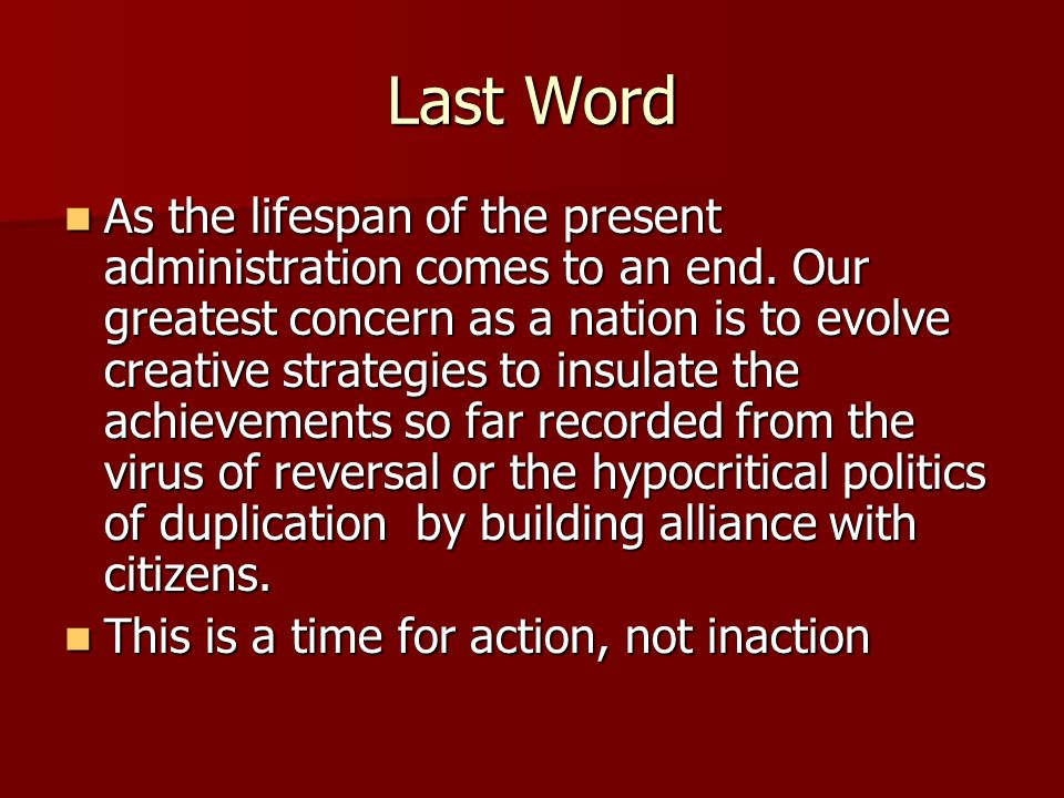 Last Word As the lifespan of the present administration comes to an end.