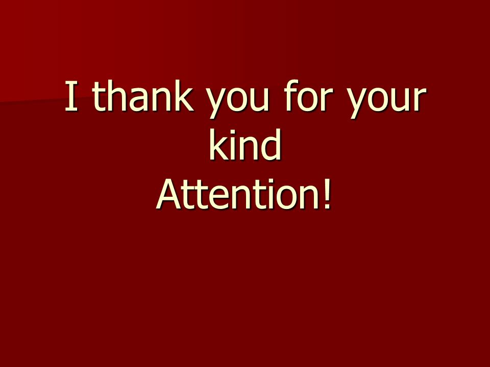 I thank you for your kind Attention!