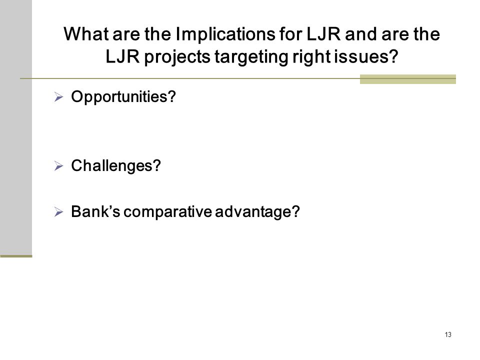 13 What are the Implications for LJR and are the LJR projects targeting right issues.