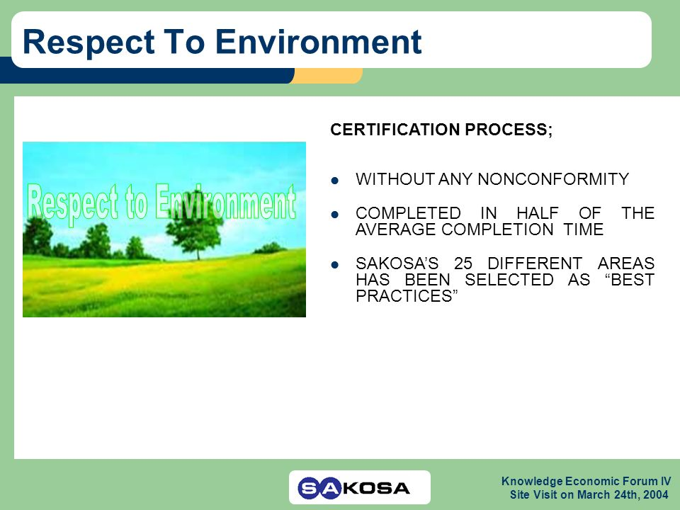 Knowledge Economic Forum IV Site Visit on March 24th, 2004 Respect To Environment CERTIFICATION PROCESS; WITHOUT ANY NONCONFORMITY COMPLETED IN HALF O