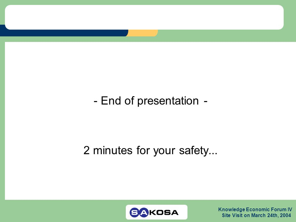 Knowledge Economic Forum IV Site Visit on March 24th, 2004 - End of presentation - 2 minutes for your safety...