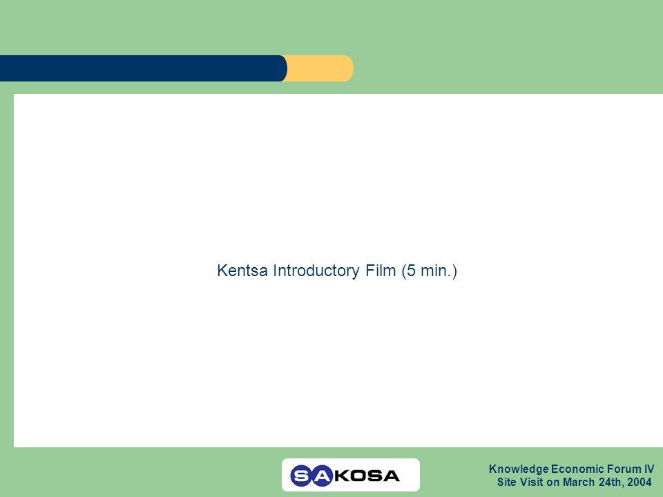 Knowledge Economic Forum IV Site Visit on March 24th, 2004 Kentsa Introductory Film (5 min.)