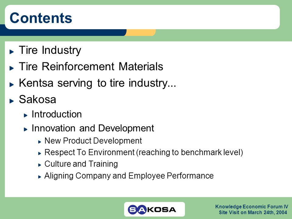 Knowledge Economic Forum IV Site Visit on March 24th, 2004 Contents Tire Industry Tire Reinforcement Materials Kentsa serving to tire industry... Sako