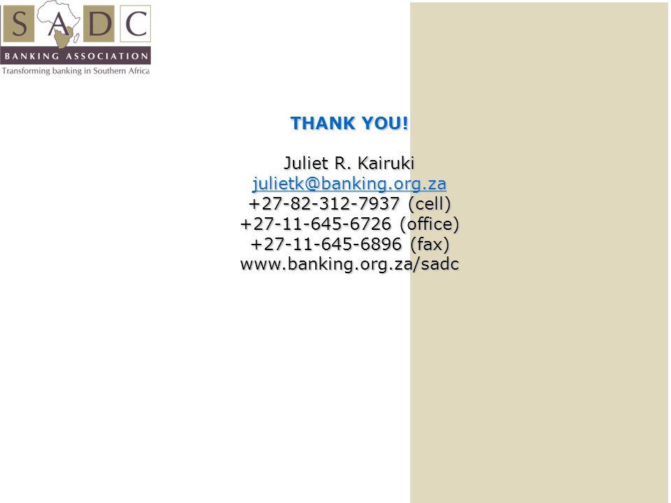THANK YOU! Juliet R. Kairuki julietk@banking.org.za +27-82-312-7937 (cell) +27-11-645-6726 (office) +27-11-645-6896 (fax) www.banking.org.za/sadc