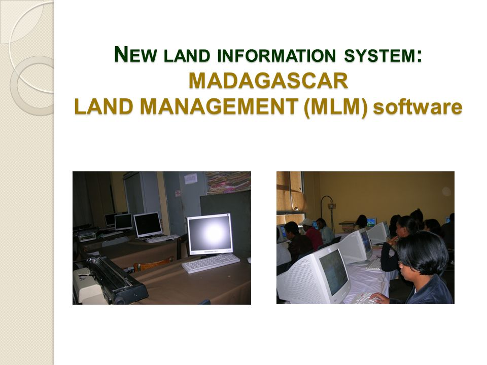 N EW LAND INFORMATION SYSTEM : MADAGASCAR LAND MANAGEMENT (MLM) software