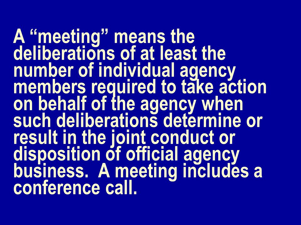 A meeting means the deliberations of at least the number of individual agency members required to take action on behalf of the agency when such delibe