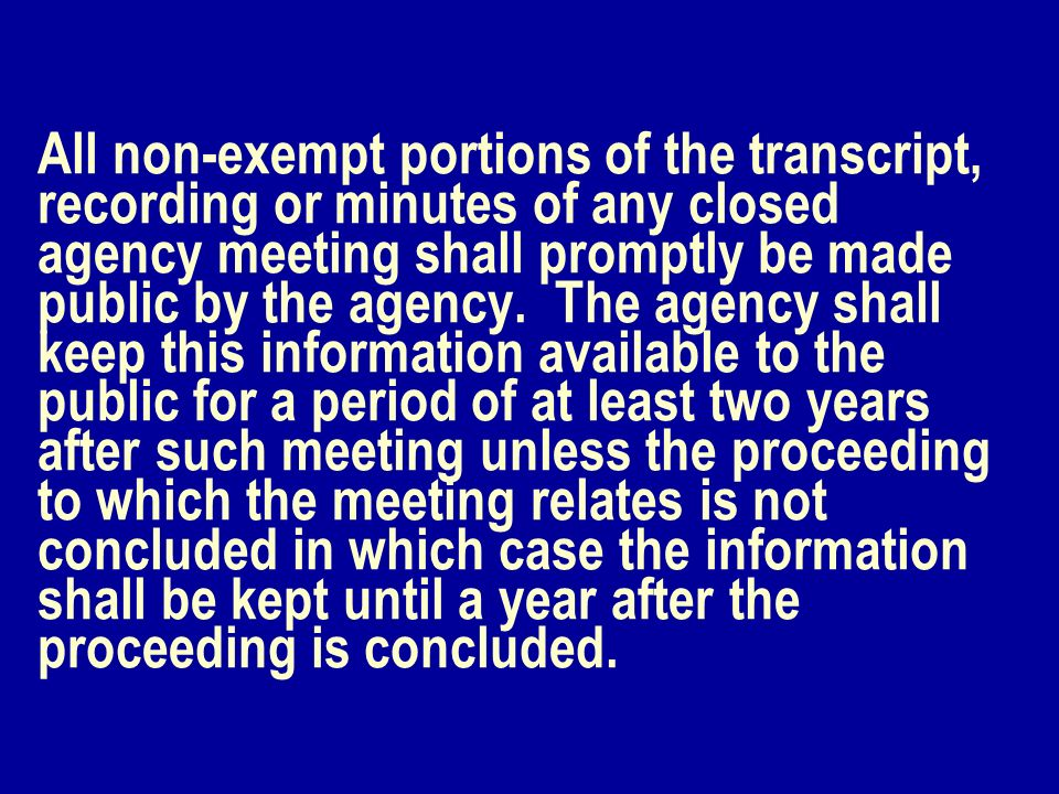 All non-exempt portions of the transcript, recording or minutes of any closed agency meeting shall promptly be made public by the agency. The agency s