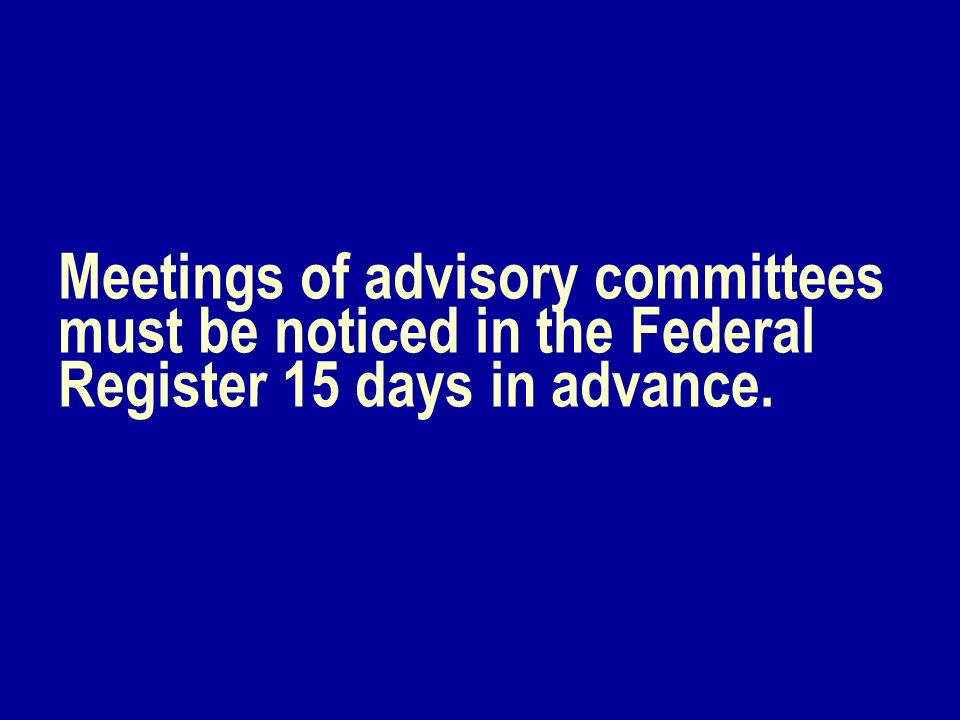 Meetings of advisory committees must be noticed in the Federal Register 15 days in advance.