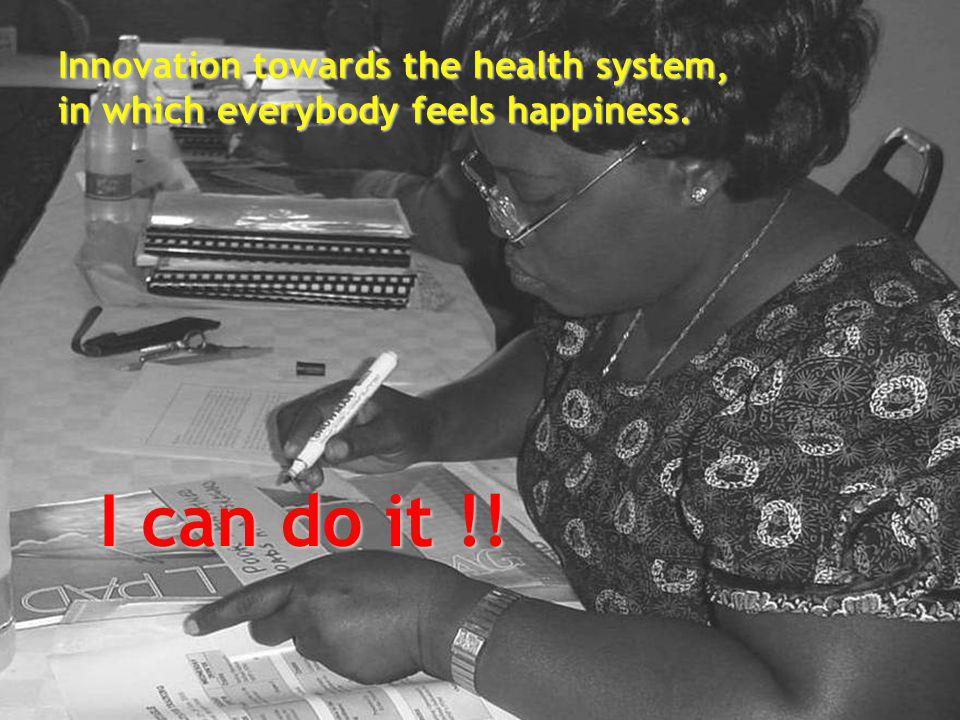 22 Innovation towards the health system, in which everybody feels happiness. I can do it !!