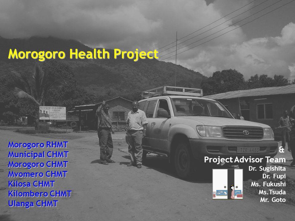 8 Morogoro Health Project Morogoro RHMT Municipal CHMT Morogoro CHMT Mvomero CHMT Kilosa CHMT Kilombero CHMT Ulanga CHMT & Project Advisor Team Dr. Su