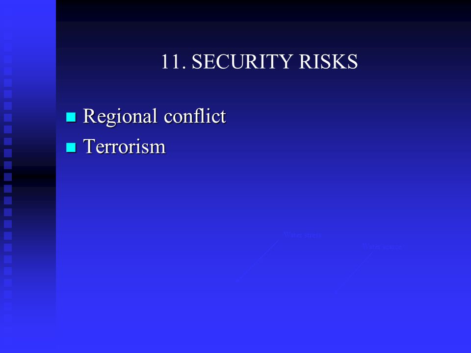 11. SECURITY RISKS Water stress Water scarce Regional conflict Regional conflict Terrorism Terrorism