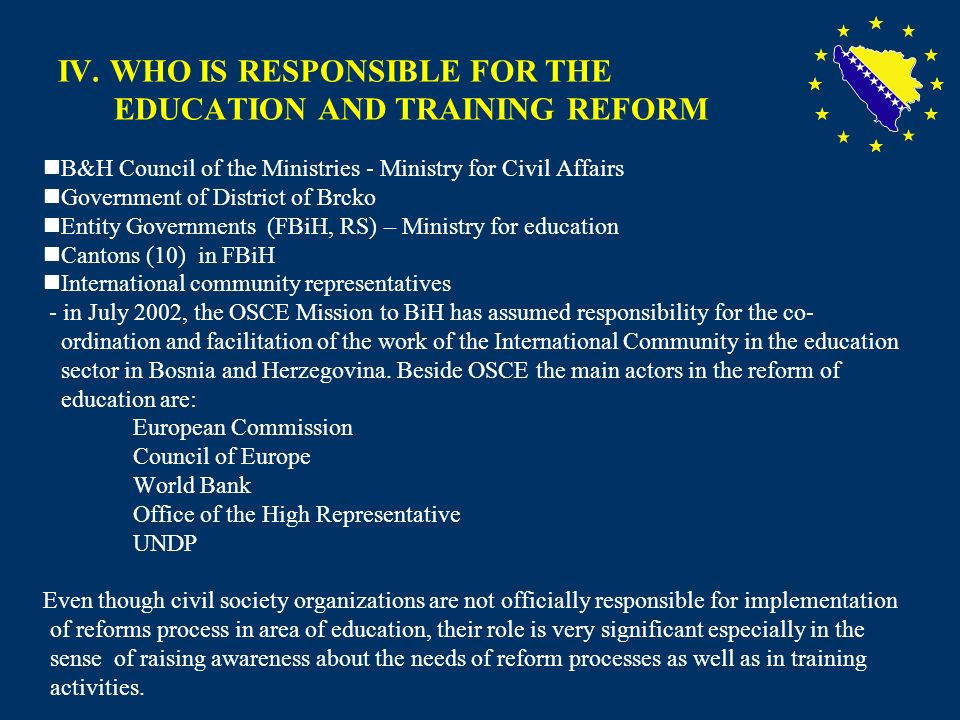 16 IV. WHO IS RESPONSIBLE FOR THE EDUCATION AND TRAINING REFORM B&H Council of the Ministries - Ministry for Civil Affairs Government of District of B