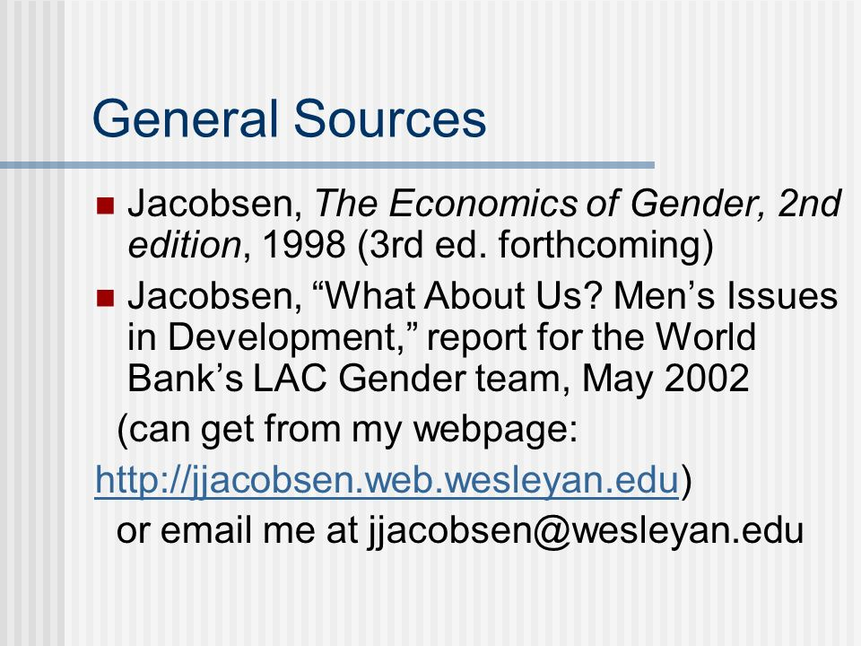 General Sources Jacobsen, The Economics of Gender, 2nd edition, 1998 (3rd ed.