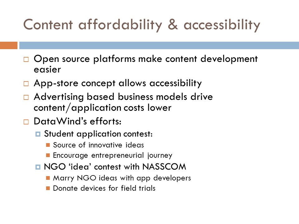 Content affordability & accessibility Open source platforms make content development easier App-store concept allows accessibility Advertising based b